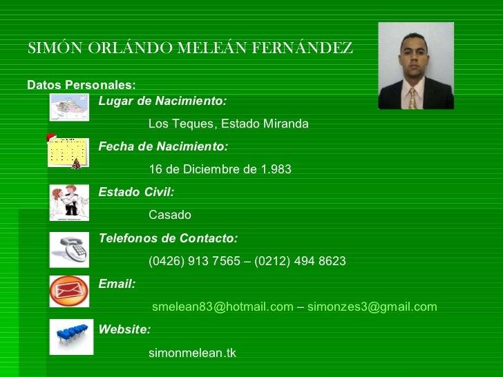 SIMÓN ORLÁNDO MELEÁN FERNÁNDEZ Datos Personales: Lugar de Nacimiento: Los Teques, Estado Miranda Fecha de Nacimiento: 16 d...