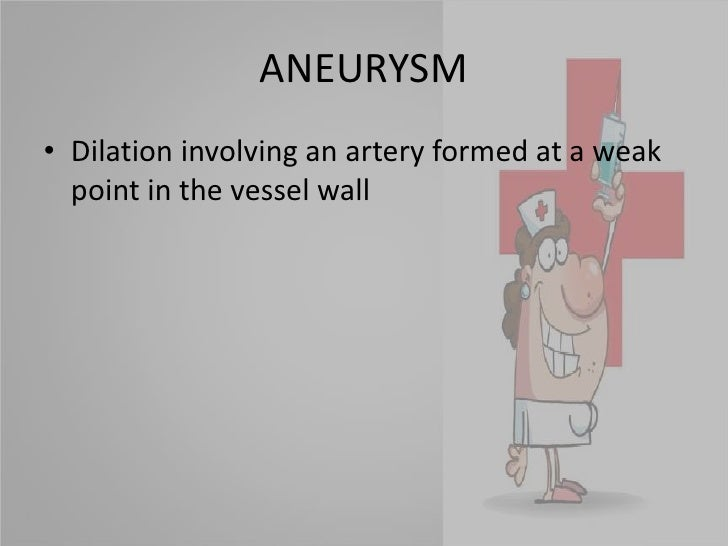 ANEURYSM<br />Dilation involving an artery formed at a weak point in the vessel wall<br />
