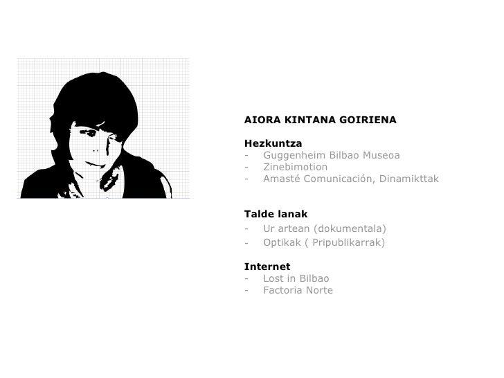 <ul><li>AIORA KINTANA GOIRIENA </li></ul><ul><li>Hezkuntza </li></ul><ul><li>Guggenheim Bilbao Museoa </li></ul><ul><li>Zi...