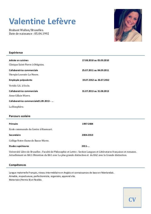 Valentine Lefèvre Brabant Wallon/Bruxelles. Date de naissance : 05.04.1992  Expérience Jobiste en cuisines  17.08.2010 au ...