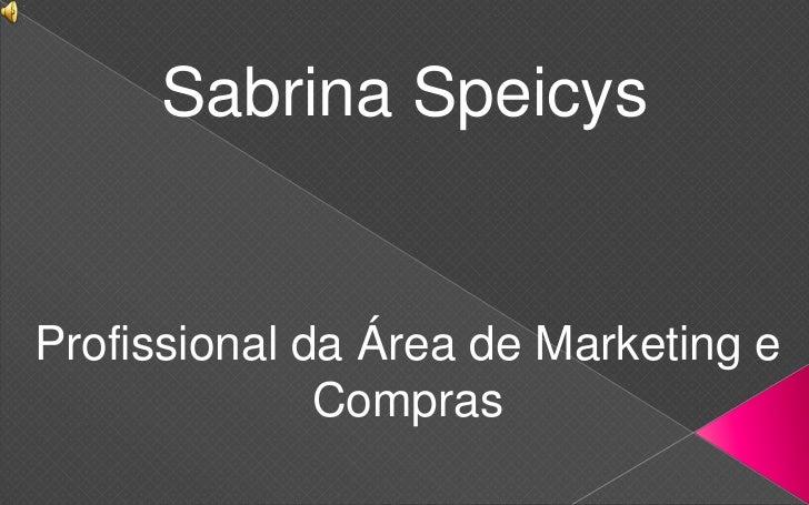 Sabrina SpeicysProfissional da Área de Marketing e              Compras
