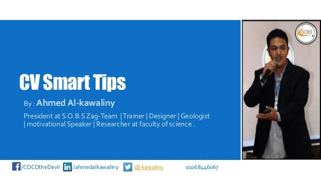 CVSmartTips By : Ahmed Al-kawaliny President at S.O.B.S Zag-Team |Trainer | Designer | Geologist | motivational Speaker | ...