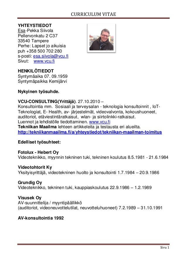CURRICULUM VITAE Sivu 1 YHTEYSTIEDOT Esa-Pekka Siivola Pellervonkatu 2 C37 33540 Tampere Perhe: Lapset jo aikuisia puh +35...