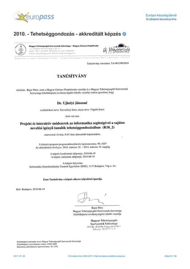 Európai készségútlevél Dr.Ujhelyiné Szeverényi Irma 2010. - Tehetséggondozás - akkreditált képzés 2017. 07. 26. © Európai ...