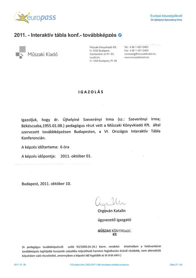 Európai készségútlevél Dr.Ujhelyiné Szeverényi Irma 2011. - Interaktív tábla konf.- továbbképzés 2017. 07. 26. © Európai U...