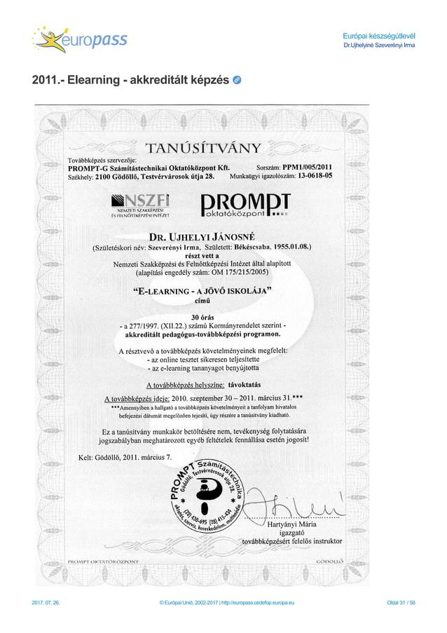 Európai készségútlevél Dr.Ujhelyiné Szeverényi Irma 2011.- Elearning - akkreditált képzés 2017. 07. 26. © Európai Unió, 20...