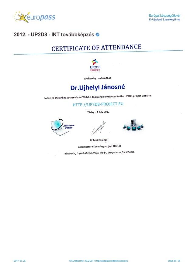 Európai készségútlevél Dr.Ujhelyiné Szeverényi Irma 2012. - UP2D8 - IKT továbbképzés 2017. 07. 26. © Európai Unió, 2002-20...