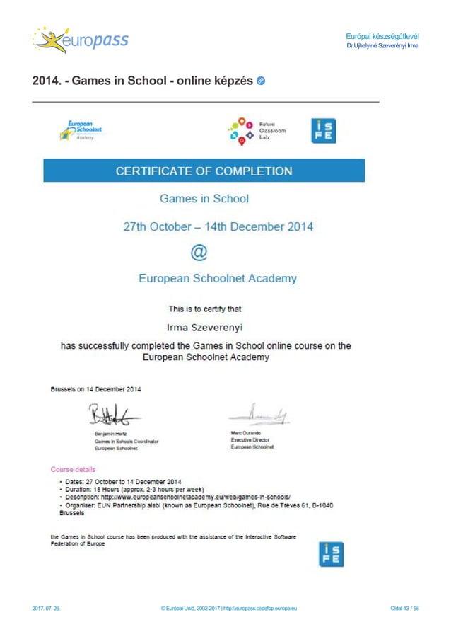 Európai készségútlevél Dr.Ujhelyiné Szeverényi Irma 2014. - Games in School - online képzés 2017. 07. 26. © Európai Unió, ...