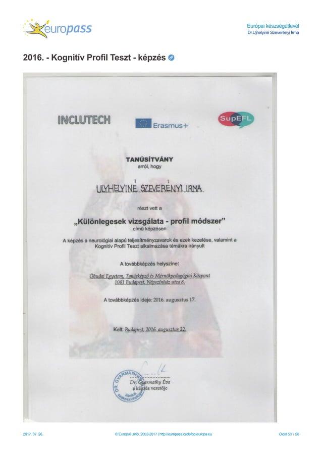 Európai készségútlevél Dr.Ujhelyiné Szeverényi Irma 2016. - Kognitív Profil Teszt - képzés 2017. 07. 26. © Európai Unió, 2...