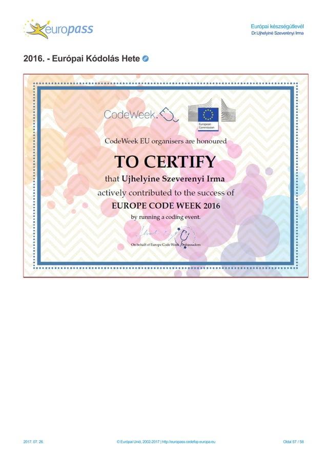 Európai készségútlevél Dr.Ujhelyiné Szeverényi Irma 2016. - Európai Kódolás Hete 2017. 07. 26. © Európai Unió, 2002-2017  ...