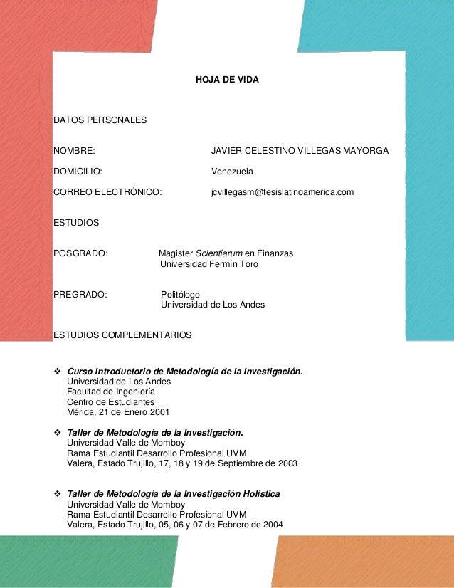 HOJA DE VIDA DATOS PERSONALES NOMBRE: JAVIER CELESTINO VILLEGAS MAYORGA DOMICILIO: Venezuela CORREO ELECTRÓNICO: jcvillega...