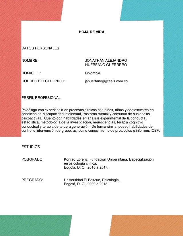 HOJA DE VIDA DATOS PERSONALES NOMBRE: JONATHAN ALEJANDRO HUÉRFANO GUERRERO DOMICILIO: Colombia CORREO ELECTRÓNICO: jahuerf...