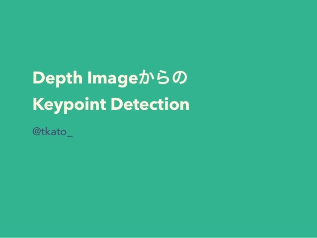 Depth Image Keypoint Detection @tkato_