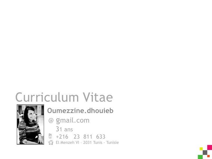 Curriculum Vitae     Oumezzine.dhouieb     @ gmail.com       31 ans       +216 23 811 633       El Menzeh VI – 2031 Tunis ...