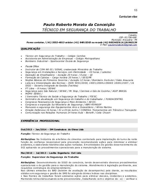 1/3  Curriculum vitae  Paulo Roberto Morato da Conceição  TÉCNICO EM SEGURANÇA DO TRABALHO  Casado,  CEP- 83.706-680  Muni...