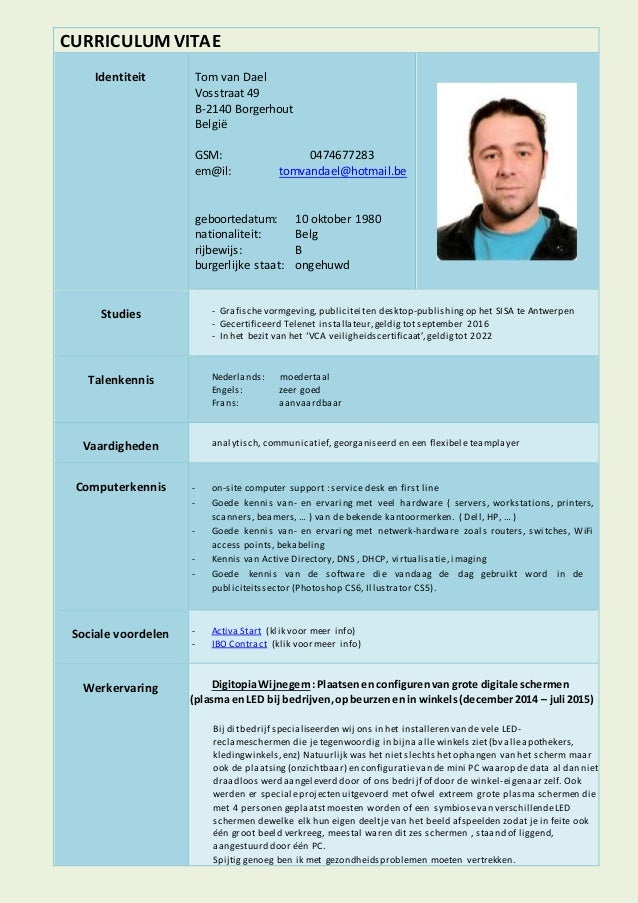 CURRICULUMVITAE Identiteit Tom van Dael Vosstraat 49 B-2140 Borgerhout België GSM: 0474677283 em@il: tomvandael@hotmail.be...