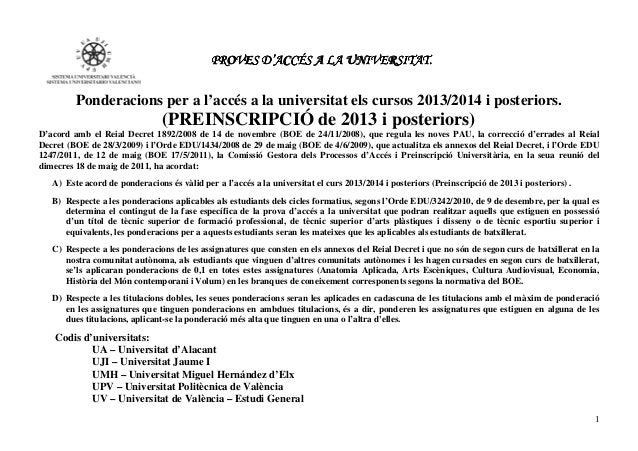 PROVES D'ACCÉS A LA UNIVERSITAT.         Ponderacions per a l'accés a la universitat els cursos 2013/2014 i posteriors.   ...