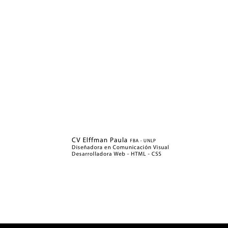 CV Elffman Paula   FBA - UNLPDiseñadora en Comunicación VisualDesarrolladora Web - HTML - CSS