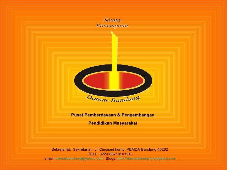 Sekretariat:  Sekretariat:  Jl.  Cingised komp. PEMDA Bandung 40262  TELP. 022-088218101913 email:  [email_address]   Blog...