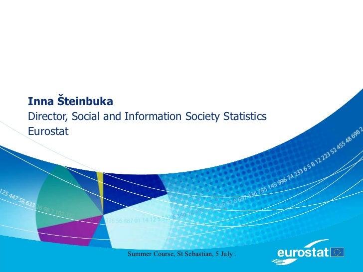 Inna Šteinbuka Director, Social and Information Society Statistics Eurostat
