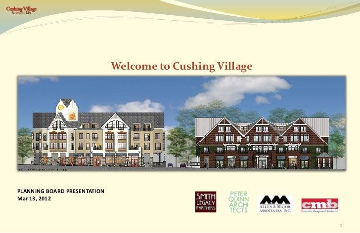 Cushing Village                                   Welcome to Cushing Village     PLANNING BOARD PRESENTATION     Mar 13, 2...