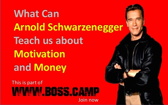 What Can Arnold Schwarzenegger Teach us about Motivation and Money This is part of Join now