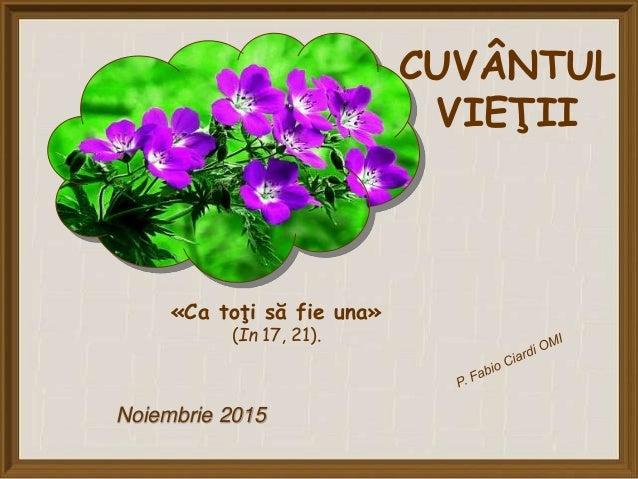 CUVÂNTUL VIEŢII Noiembrie 2015 «Ca toţi să fie una» (In 17, 21).