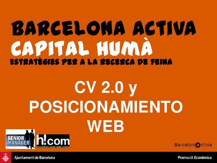 Barcelona Activa<br />Capital humà<br />Estratègies per a la recerca de feina<br />CV 2.0 y POSICIONAMIENTO WEB<br />
