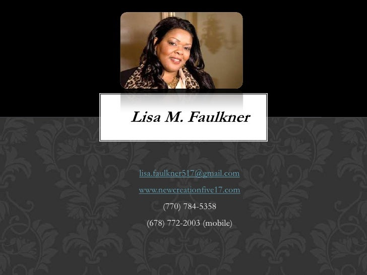 Lisa M. Faulkner<br />lisa.faulkner517@gmail.com<br />www.newcreationfive17.com<br />(770) 784-5358<br />(678) 772-2003 (m...