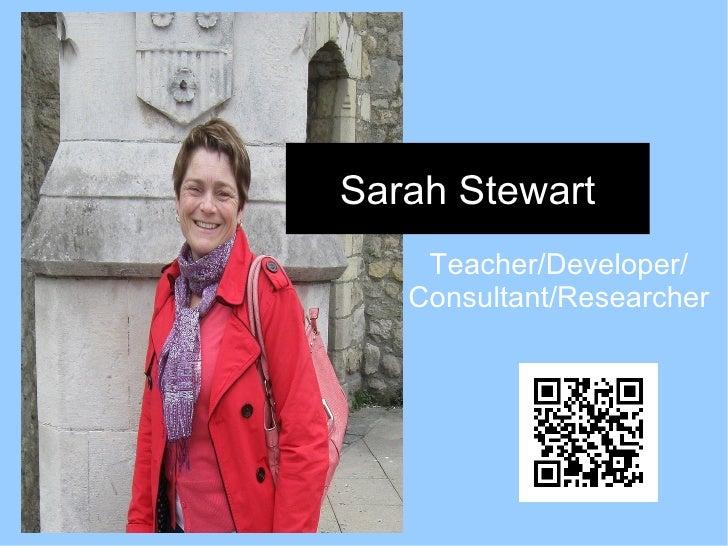 Sarah Stewart    Teacher/Developer/   Consultant/Researcher