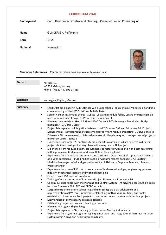 CURRICULUMVITAE Employment ConsultantProjectControlandPlanning–OwnerofProjectConsultingAS   Name GUNDERSE...