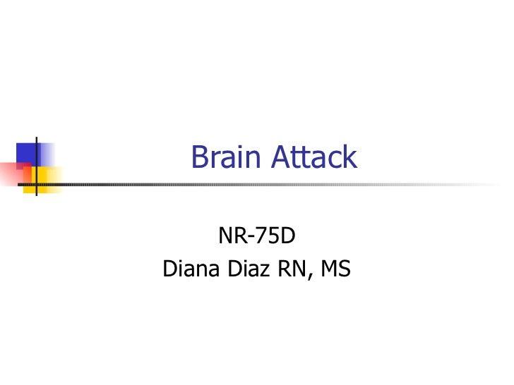 Brain Attack     NR-75DDiana Diaz RN, MS