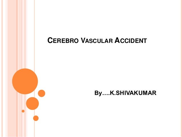 CEREBRO VASCULAR ACCIDENT By….K.SHIVAKUMAR