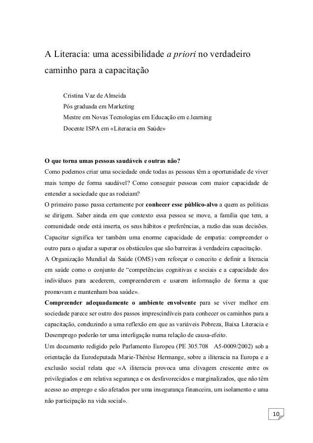 10 A Literacia: uma acessibilidade a priori no verdadeiro caminho para a capacitação Cristina Vaz de Almeida Pós graduada ...