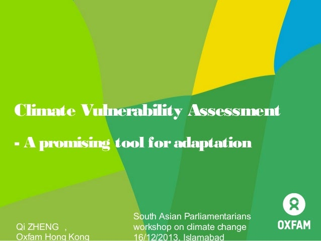 Climate Vulnerability Assessment - A promising tool for adaptation  Qi ZHENG , Oxfam Hong Kong  South Asian Parliamentaria...