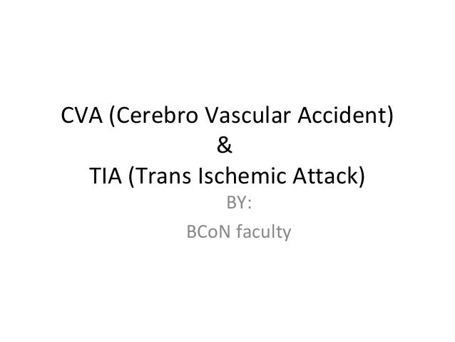 CVA (Cerebro Vascular Accident) & TIA (Trans Ischemic Attack) BY: BCoN faculty