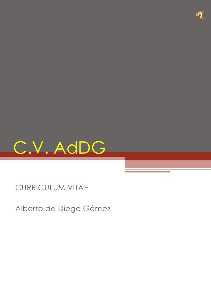 C.V. AdDG CURRICULUM VITAE Alberto de Diego Gómez