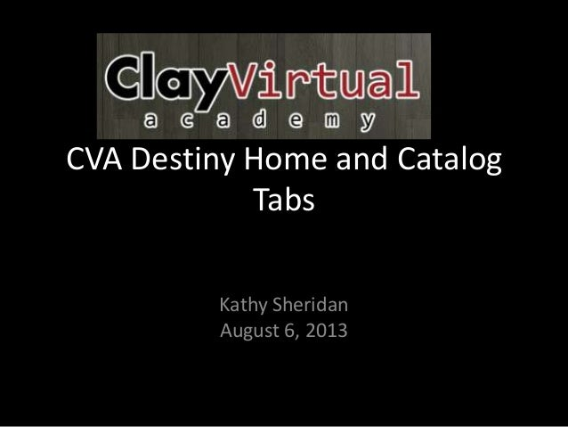 CVA Destiny Home and Catalog Tabs Kathy Sheridan August 6, 2013