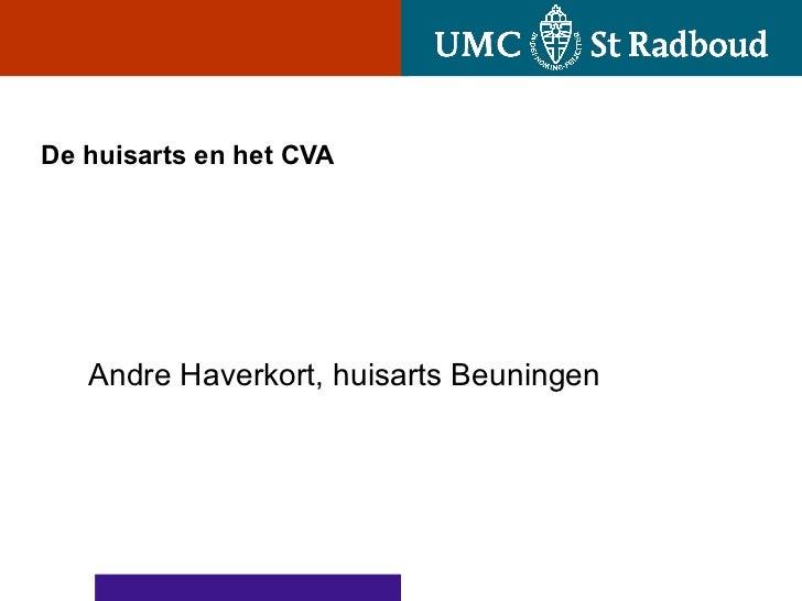 De huisarts en het CVA  Andre Haverkort, huisarts Beuningen
