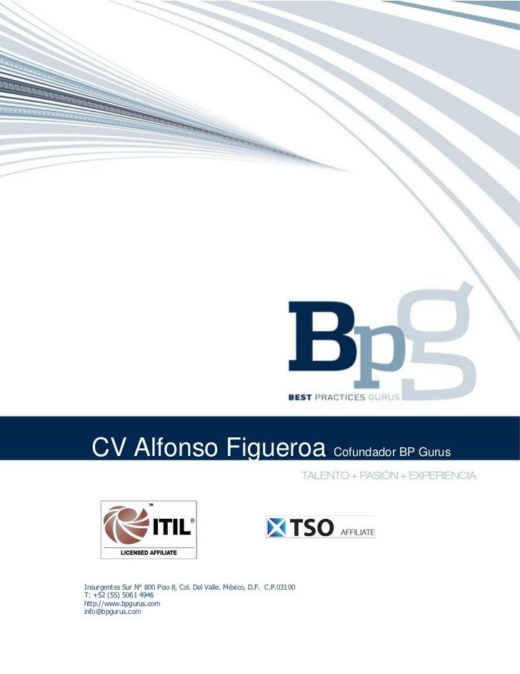 CV Alfonso Figueroa Cofundador BP GurusInsurgentes Sur N° 800 Piso 8, Col. Del Valle. México, D.F. C.P.03100T: +52 (55) 50...