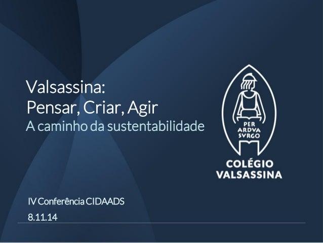 Valsassina: Pensar, Criar, Agir A caminho da sustentabilidade  IV Conferência CIDAADS  8.11.14