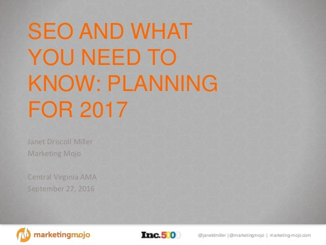 @janetdmiller   @marketingmojo   marketing-mojo.com SEO AND WHAT YOU NEED TO KNOW: PLANNING FOR 2017 Janet Driscoll Miller...