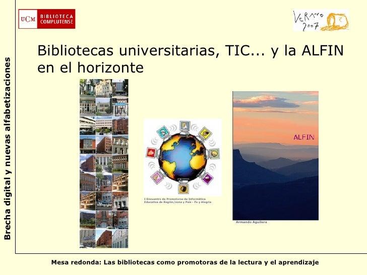 Bibliotecas universitarias, TIC... y la ALFIN en el horizonte I Encuentro de Promotores de Informática Educativa de Región...