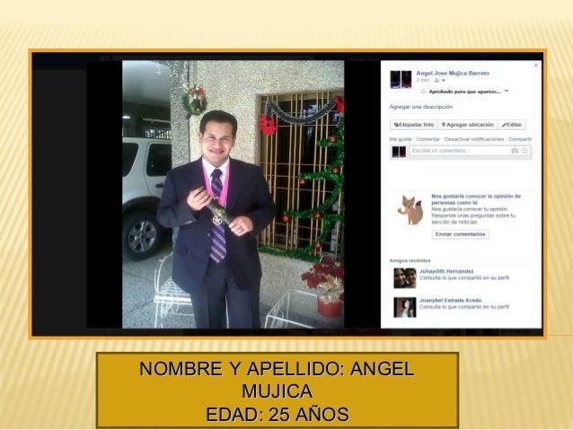 NOMBRE Y APELLIDO: ANGELNOMBRE Y APELLIDO: ANGEL MUJICAMUJICA EDAD: 25 AÑOSEDAD: 25 AÑOS