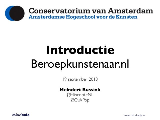 Introductie Beroepkunstenaar.nl 19 september 2013 Meindert Bussink @MindnoteNL @CvAPop Mindnote       www.mindnote.nl