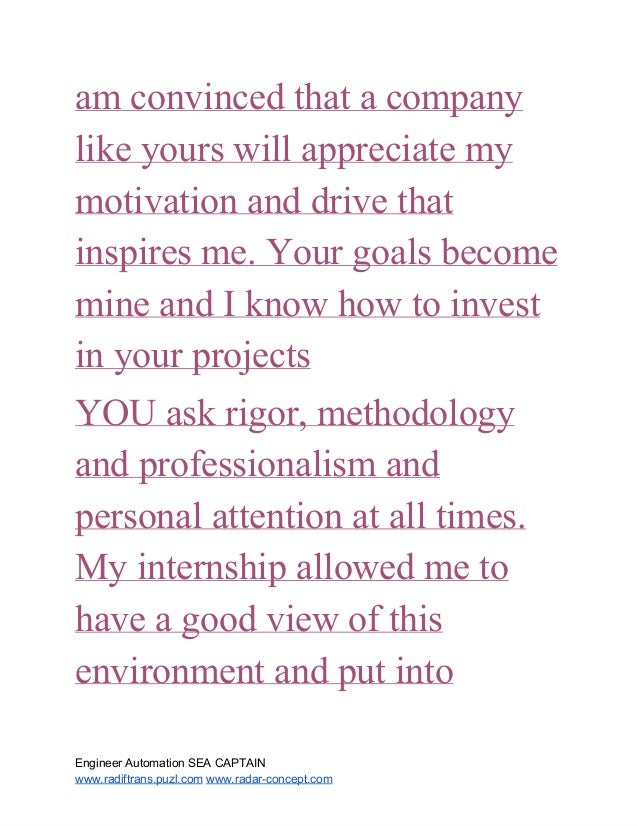 am convinced that a company like yours will appreciate my motivation and drive that inspires me. Your goals ...