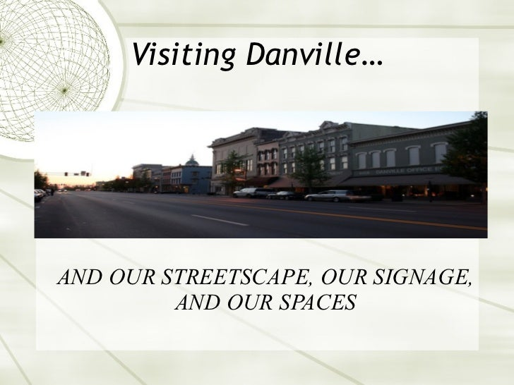 Visiting Danville… AND OUR STREETSCAPE, OUR SIGNAGE, AND OUR SPACES