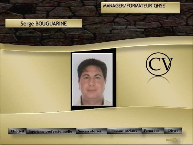 BONJOUR ! Serge BOUGUARINE CV MANAGER/FORMATEUR QHSE Etat civil Expérience professionnelle Success stories Formation Diver...