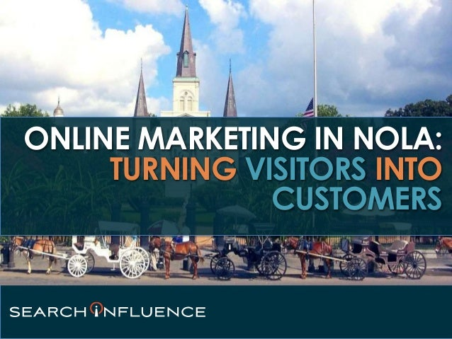 ONLINE MARKETING IN NOLA: TURNING VISITORS INTO CUSTOMERS