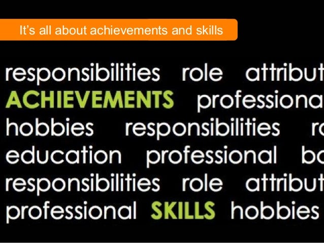 1 It's all about achievements and skills